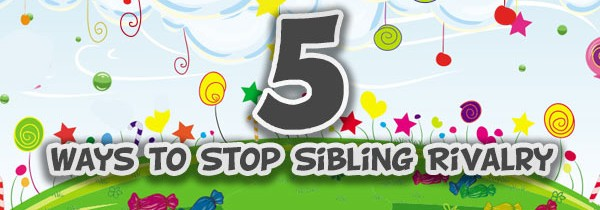 5 Ways to Stop Sibling Rivalry